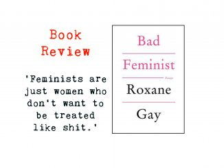review of bad feminist by roxane gay inluding quote Feminists are just women who don't want to be treated like shit