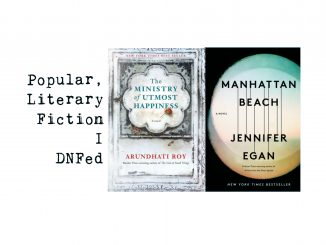 Popular Literary Fiction I Did Not Finish, The Ministry of Utmost Happiness by Arundhati Roy and Manhattan Beach by Jennifer Egan