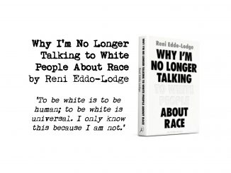 Cover of Why I'm No Longer Talking to White People About Race by Reni Eddo-Lodge and quote: 'To be white is to be human; to be white is universal. I only know this because I am not.'