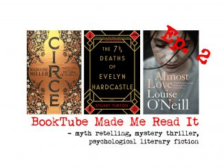 BookTube Made Me Read It - myth retelling, mystery thriller, psychological literary fiction, covers of Circe by Madeline Miller, The Seven Deaths of Evelyn Hardcastle by Stuart Turton, and Almost Love by Louise O'Neill