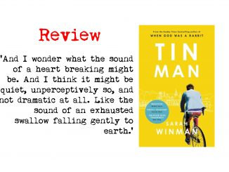 book review, book cover of tin man by sarah winman and quote: And I wonder what the sound of a heart breaking might be. And I think it might be quiet, unperceptively so, and not dramatic at all. Like the sound of an exhausted swallow falling gently to earth.