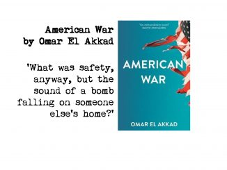 cover of American War by Omar El Akkad and quote: 'What was safety, anyway, but the sound of a bomb falling on someone else's home?'