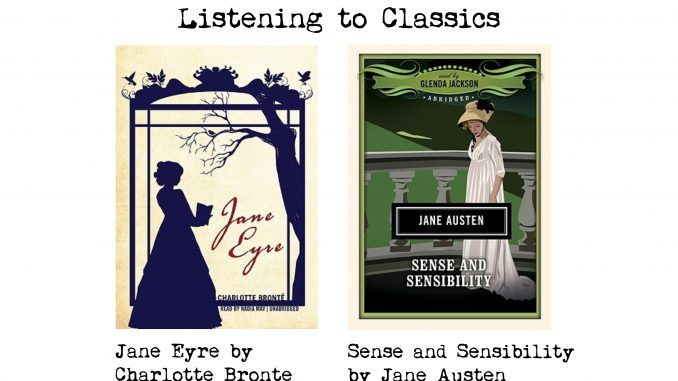 Listening to Classics, Jane Eyre by Charlotte Bronte and Sense and Sensibility by Jane Austen, and covers