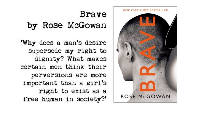 Cover of Brav by Rose McGowan and quote: Why does a man's desire supersede my right to dignity? What makes certain men think their perversions are more important than a girl's right to exist as a free human in society?