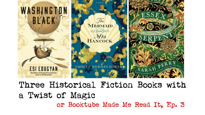 cover of three historical fiction books, washington black by esi edugyan, the mermaid and mrs hancock by imogen hermes gowar and the essex serpent by sarah perry